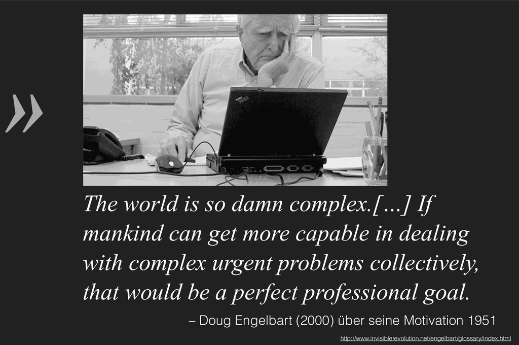 » – Doug Engelbart (2000) über seine Motivation...
