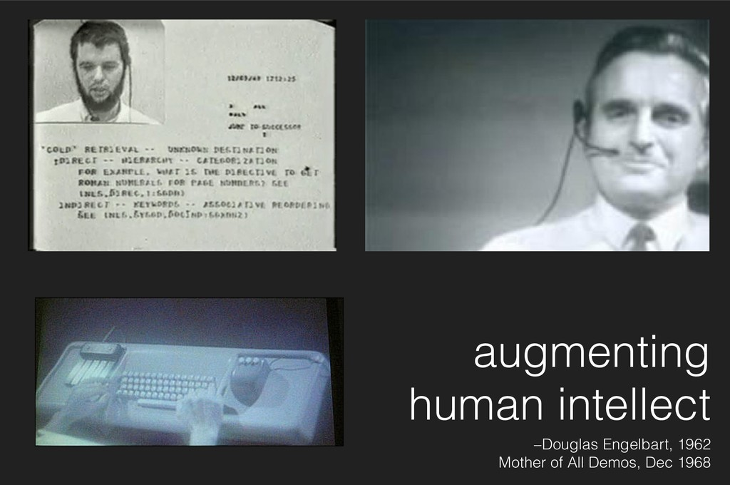 augmenting human intellect –Douglas Engelbart, ...