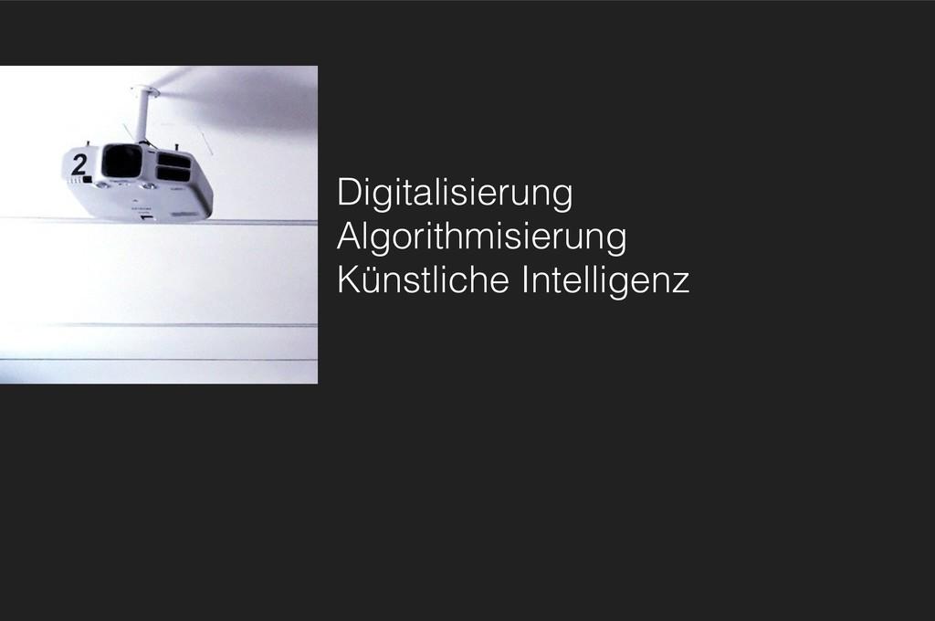 Digitalisierung Algorithmisierung Künstliche In...