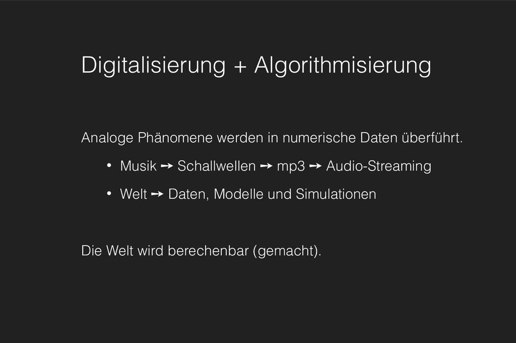 Digitalisierung + Algorithmisierung Analoge Phä...