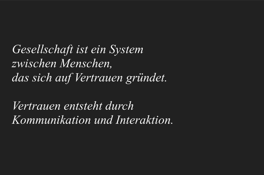Gesellschaft ist ein System zwischen Menschen,...