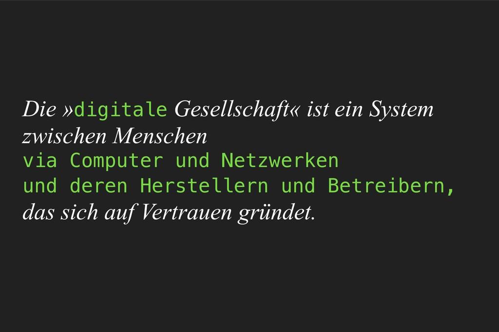 Die »digitale Gesellschaft« ist ein System zwi...