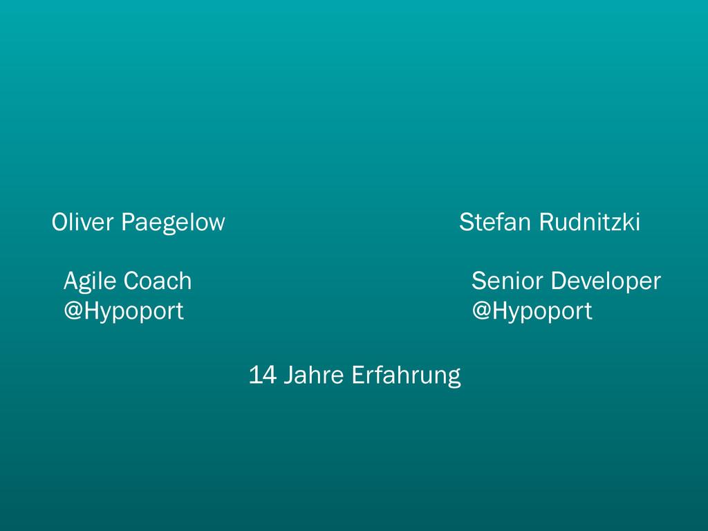 Oliver Paegelow Agile Coach @Hypoport Stefan Ru...
