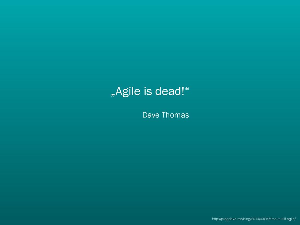 """Agile is dead!"" Dave Thomas http://pragdave.me..."