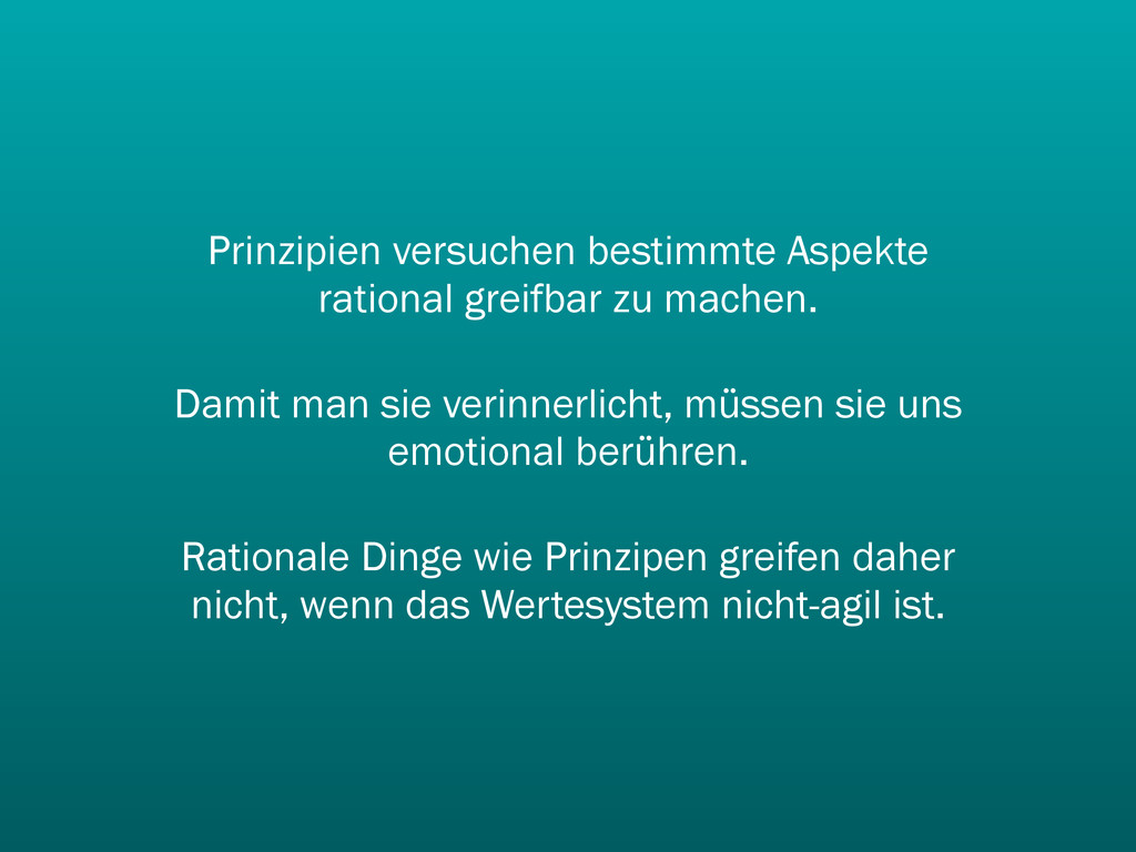 Prinzipien versuchen bestimmte Aspekte rational...