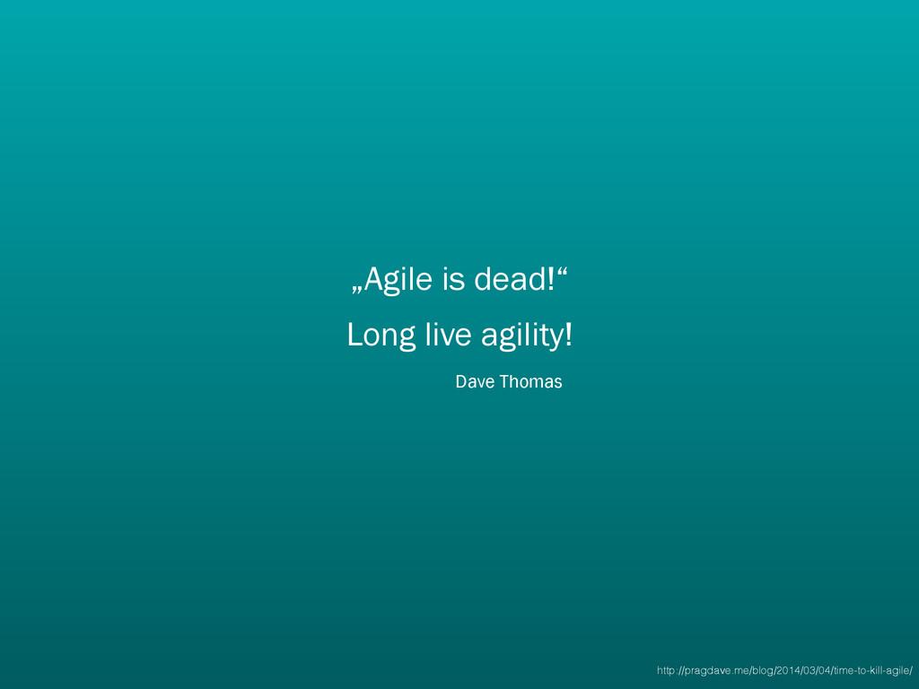 """""""Agile is dead!"""" Long live agility! Dave Thomas..."""