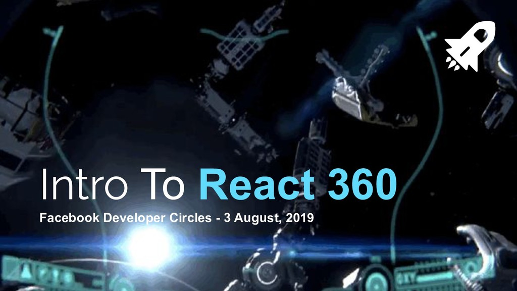 Intro To React 360 Facebook Developer Circles -...