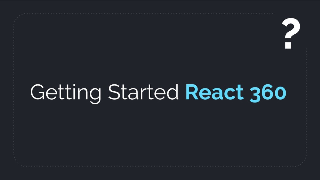 Getting Started React 360 ?