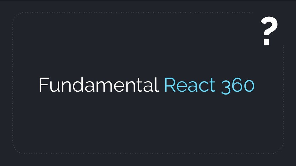 Fundamental React 360 ?