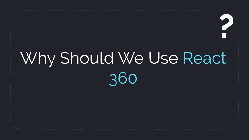 Why Should We Use React 360 ?