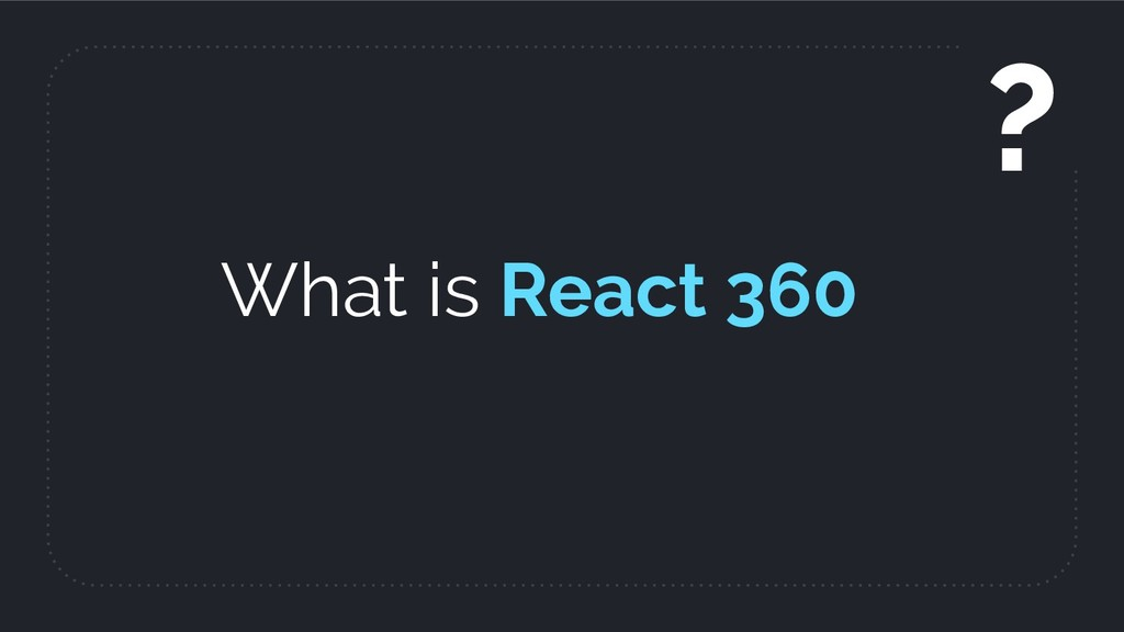 What is React 360 ?
