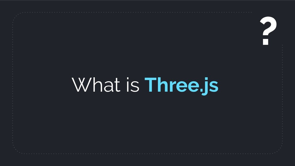 What is Three.js ?