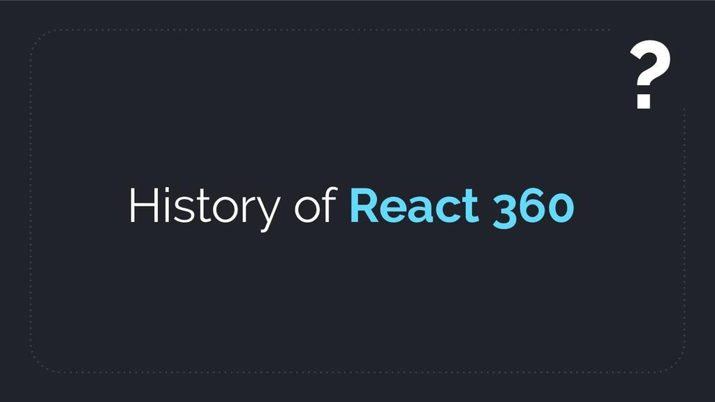 History of React 360 ?