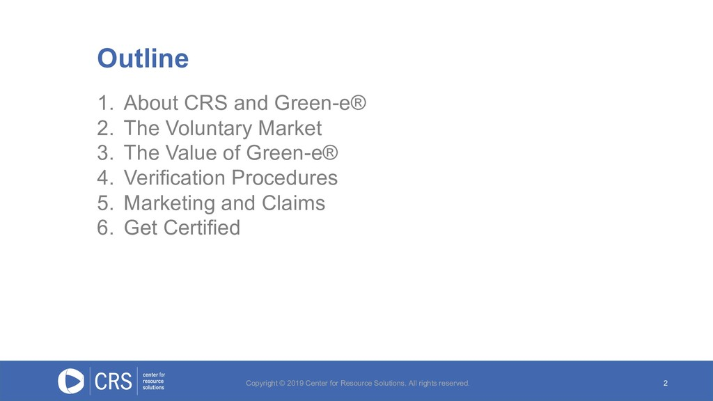 1. About CRS and Green-e® 2. The Voluntary Mark...