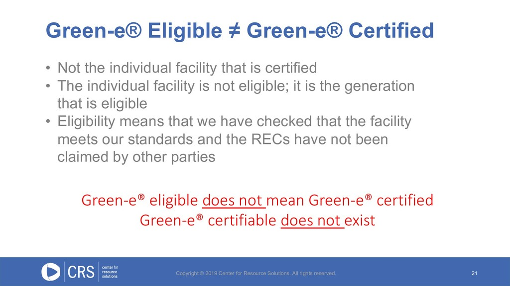 Green-e® Eligible ≠ Green-e® Certified 21 • Not...