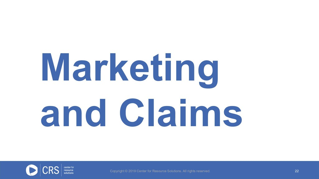 Marketing and Claims 22 Copyright © 2019 Center...