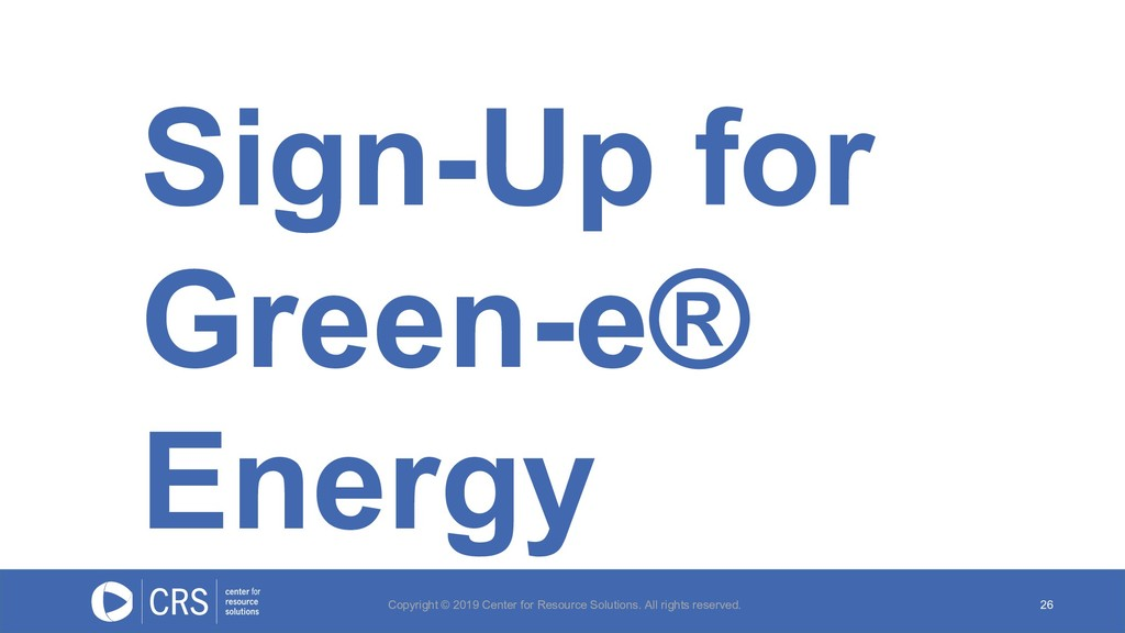 Sign-Up for Green-e® Energy 26 Copyright © 2019...