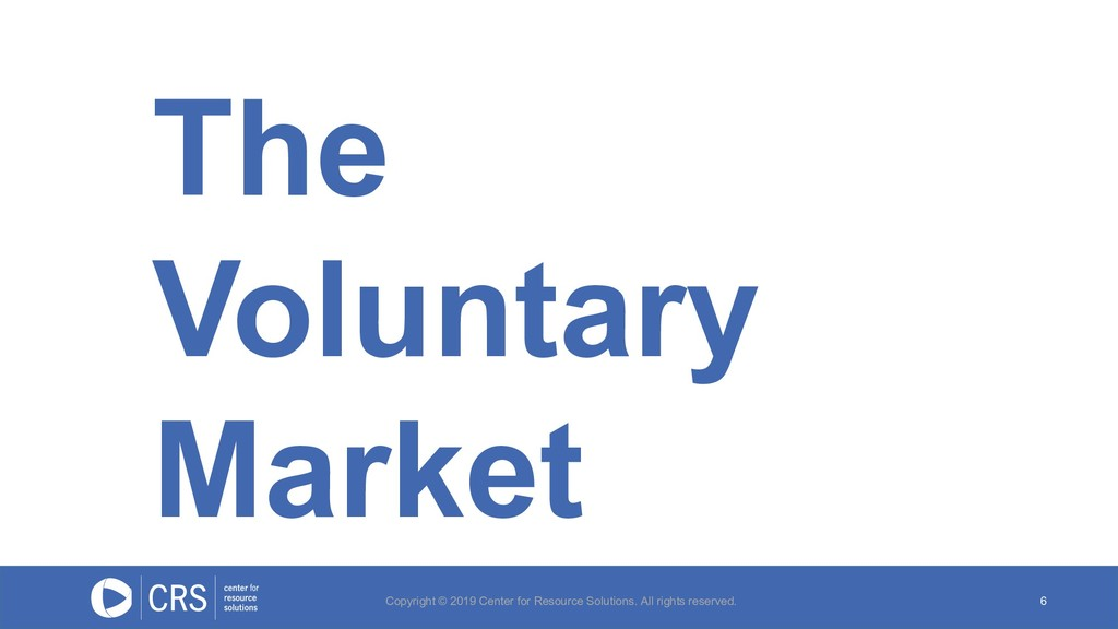 The Voluntary Market 6 Copyright © 2019 Center ...