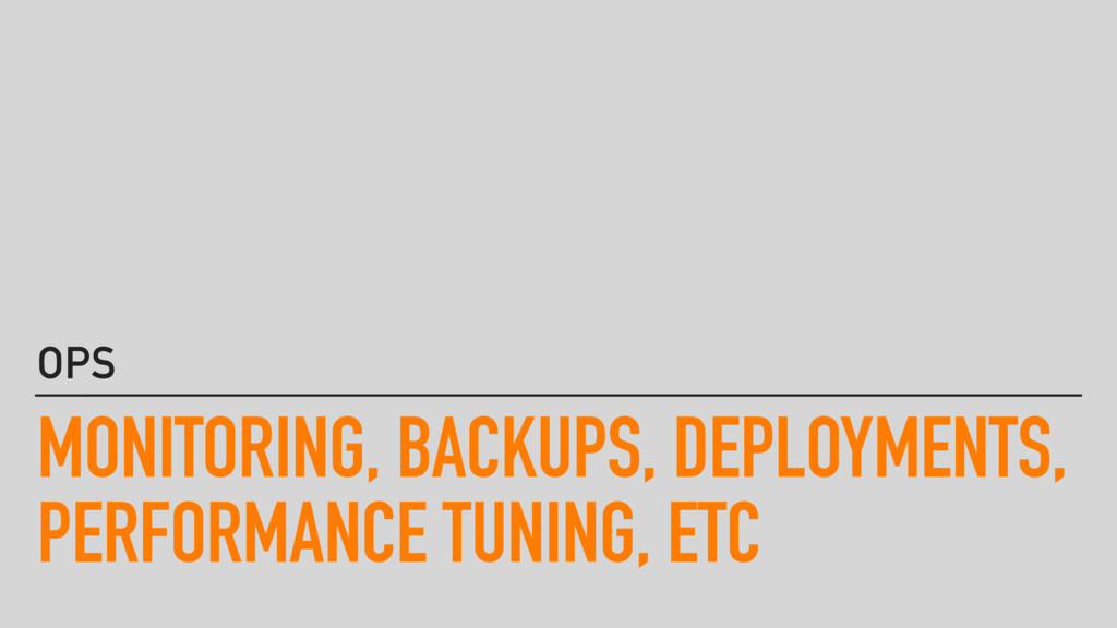 MONITORING, BACKUPS, DEPLOYMENTS, PERFORMANCE T...