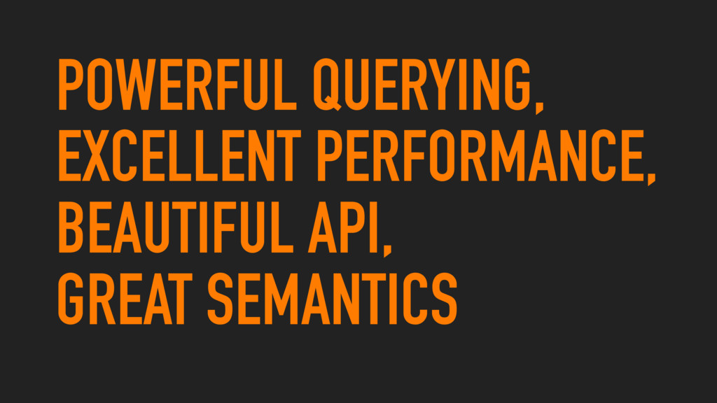 POWERFUL QUERYING, EXCELLENT PERFORMANCE, BEAUT...