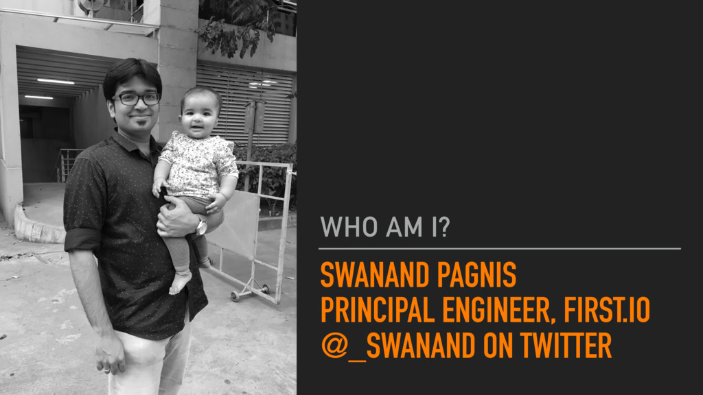 SWANAND PAGNIS PRINCIPAL ENGINEER, FIRST.IO @_S...