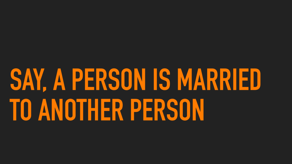 SAY, A PERSON IS MARRIED TO ANOTHER PERSON