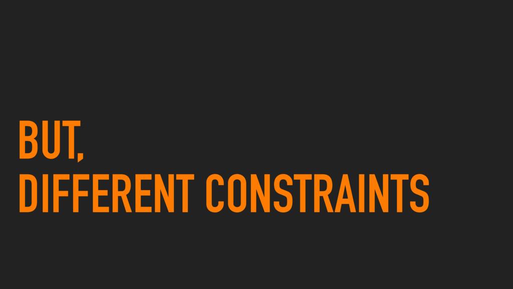 BUT, DIFFERENT CONSTRAINTS