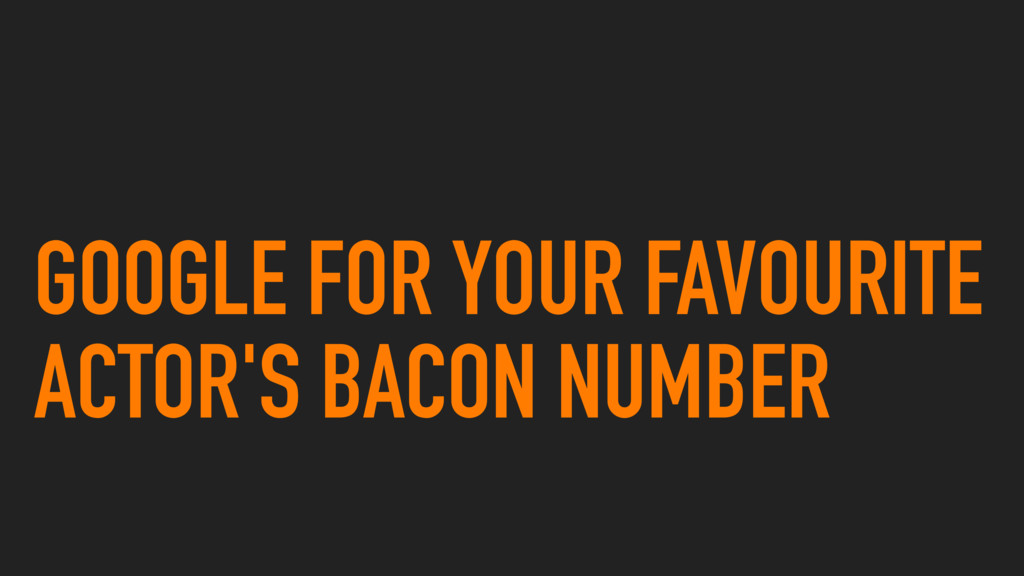 GOOGLE FOR YOUR FAVOURITE ACTOR'S BACON NUMBER