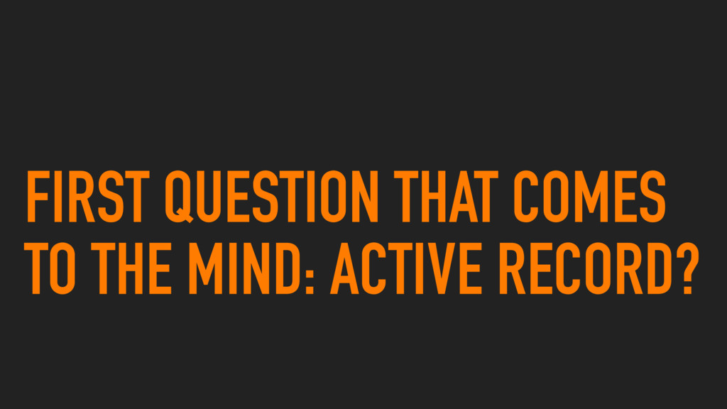 FIRST QUESTION THAT COMES TO THE MIND: ACTIVE R...