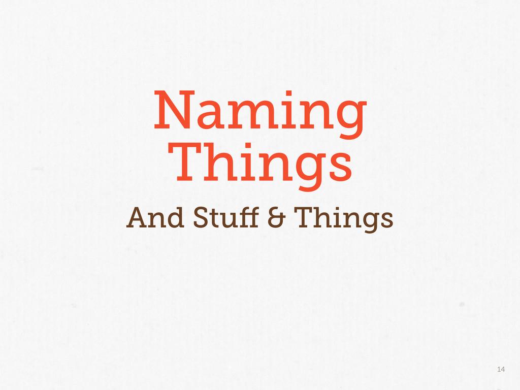 14 Naming Things And Stuff & Things