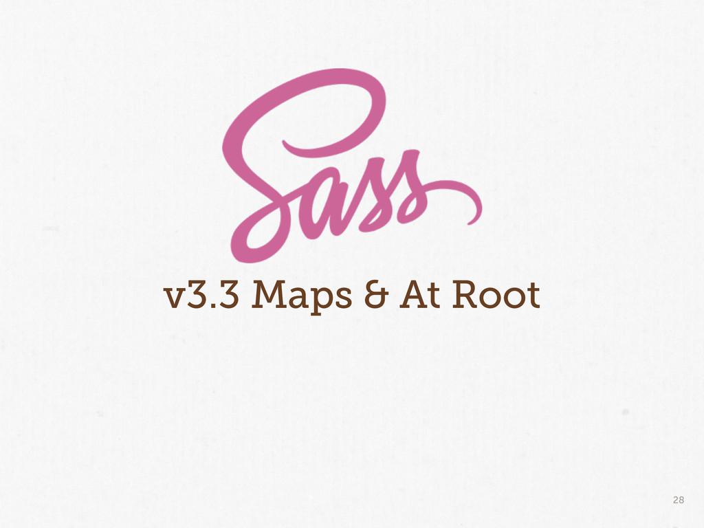 28 v3.3 Maps & At Root