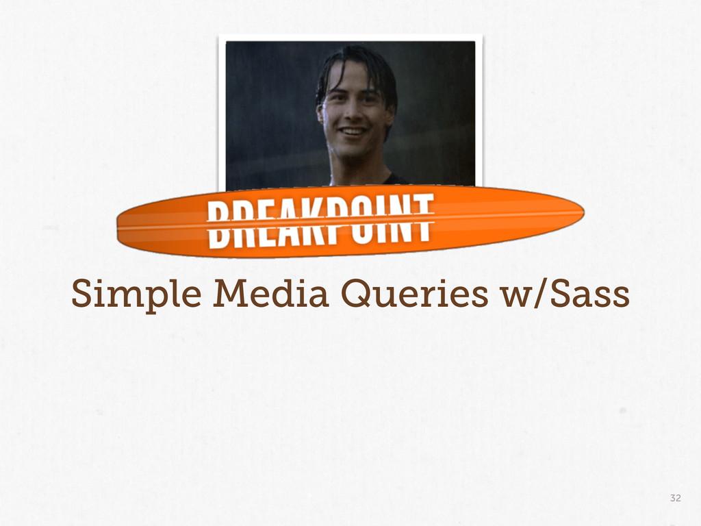 32 Simple Media Queries w/Sass