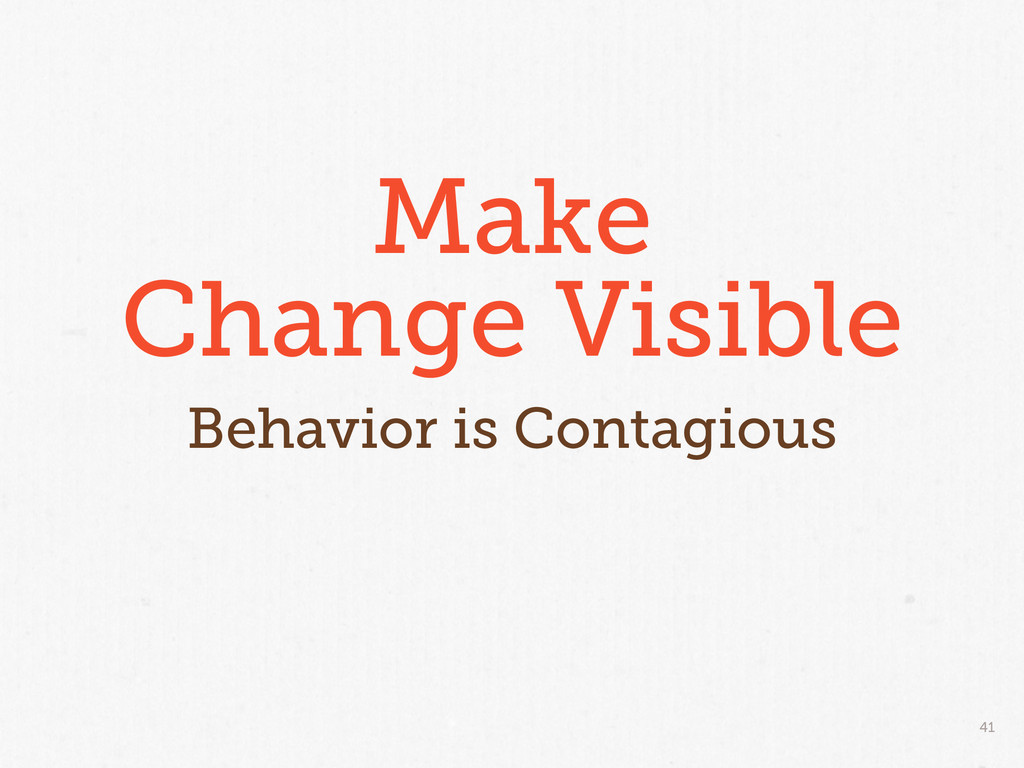 41 Make Change Visible Behavior is Contagious