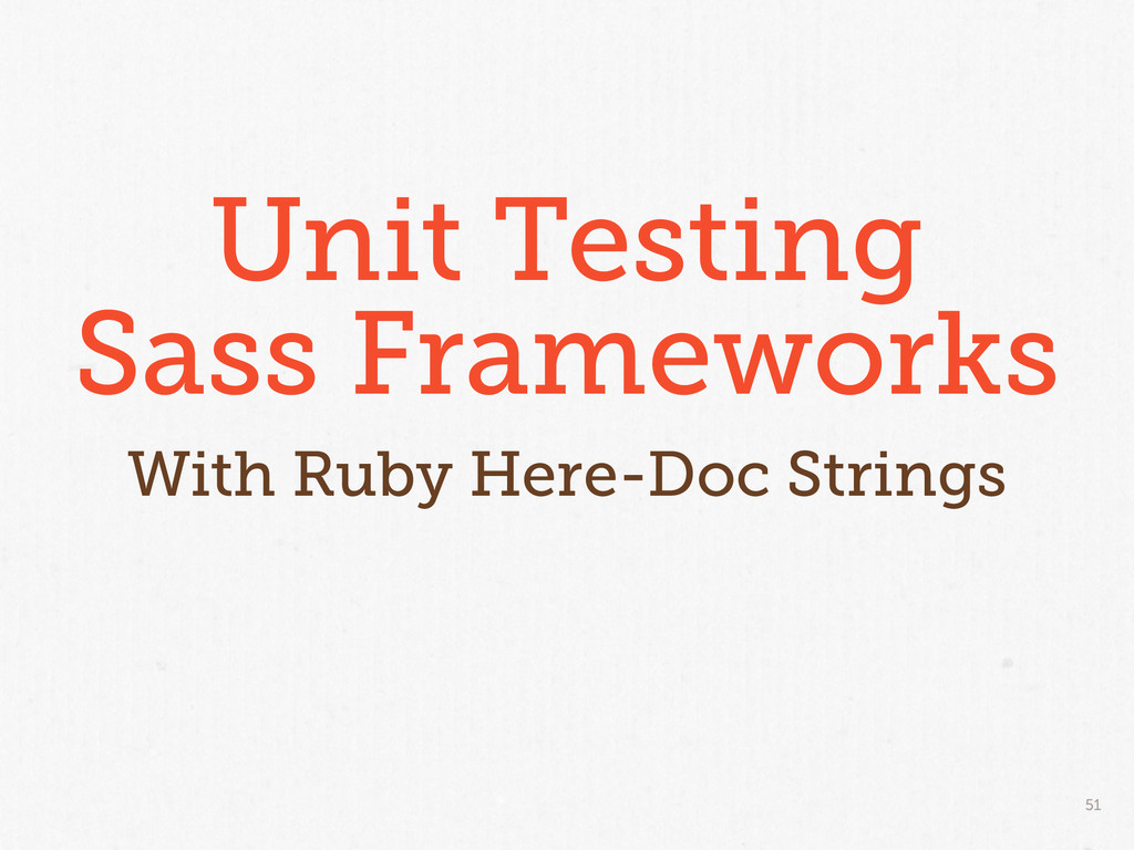 51 Unit Testing Sass Frameworks With Ruby Here-...