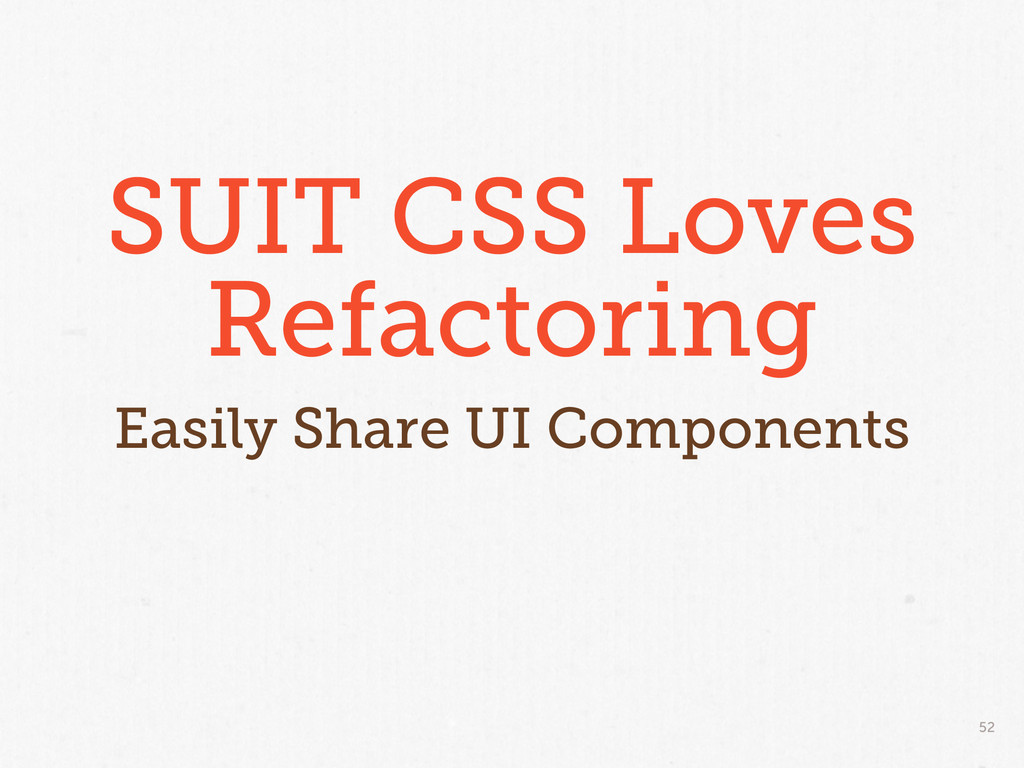 52 SUIT CSS Loves Refactoring Easily Share UI C...