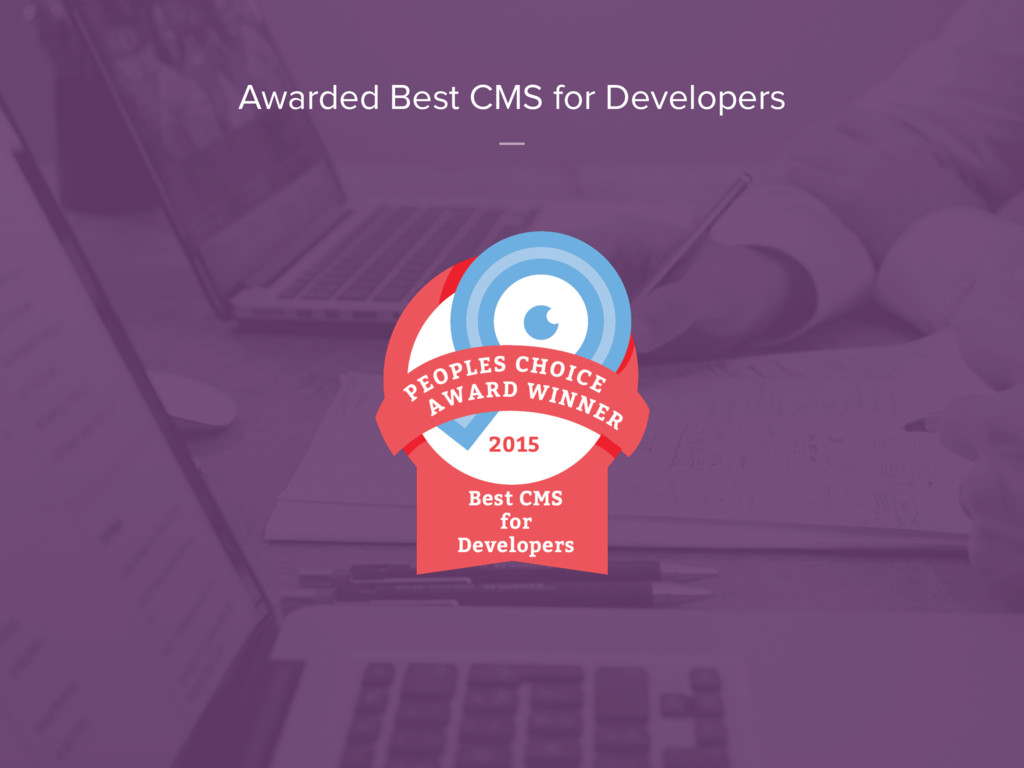 Awarded Best CMS for Developers