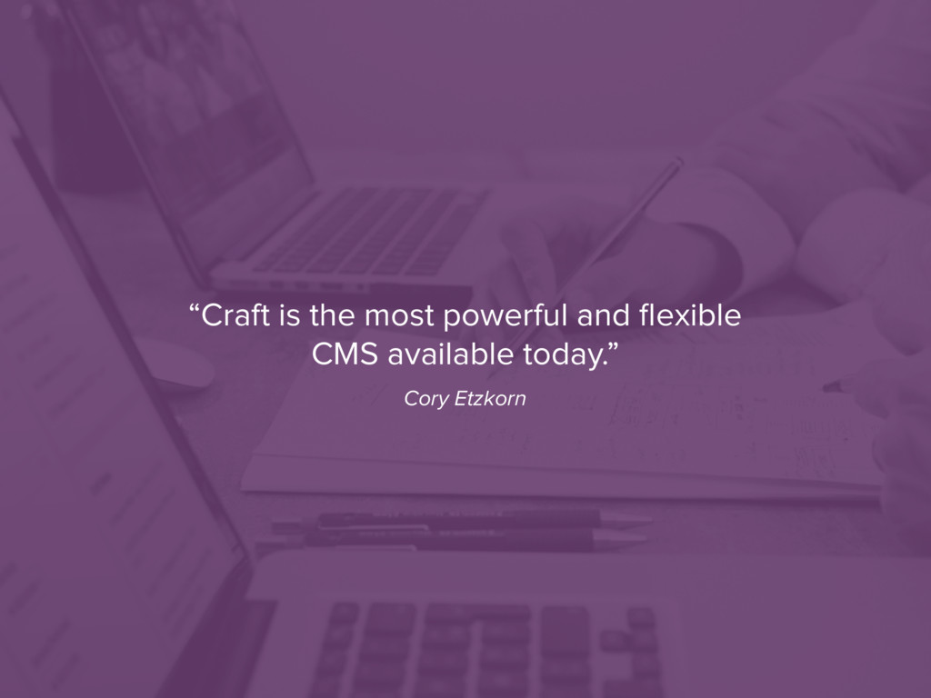 """Craft is the most powerful and flexible CMS ava..."