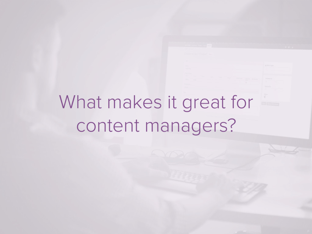 What makes it great for content managers?