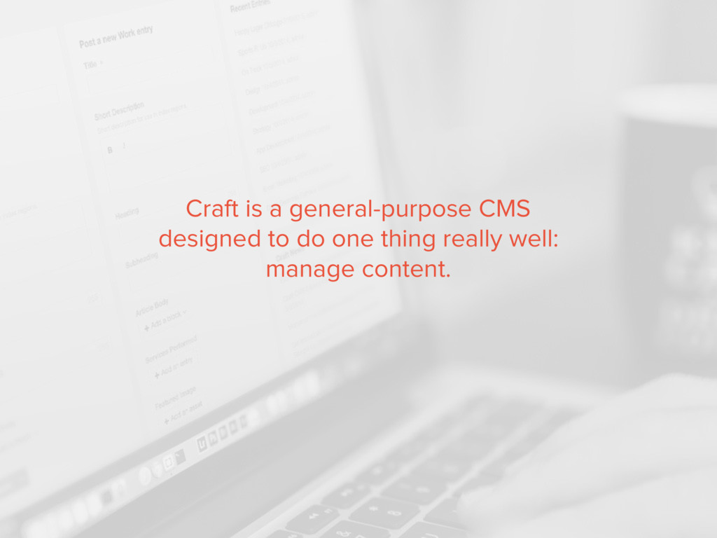 Craft is a general-purpose CMS designed to do o...