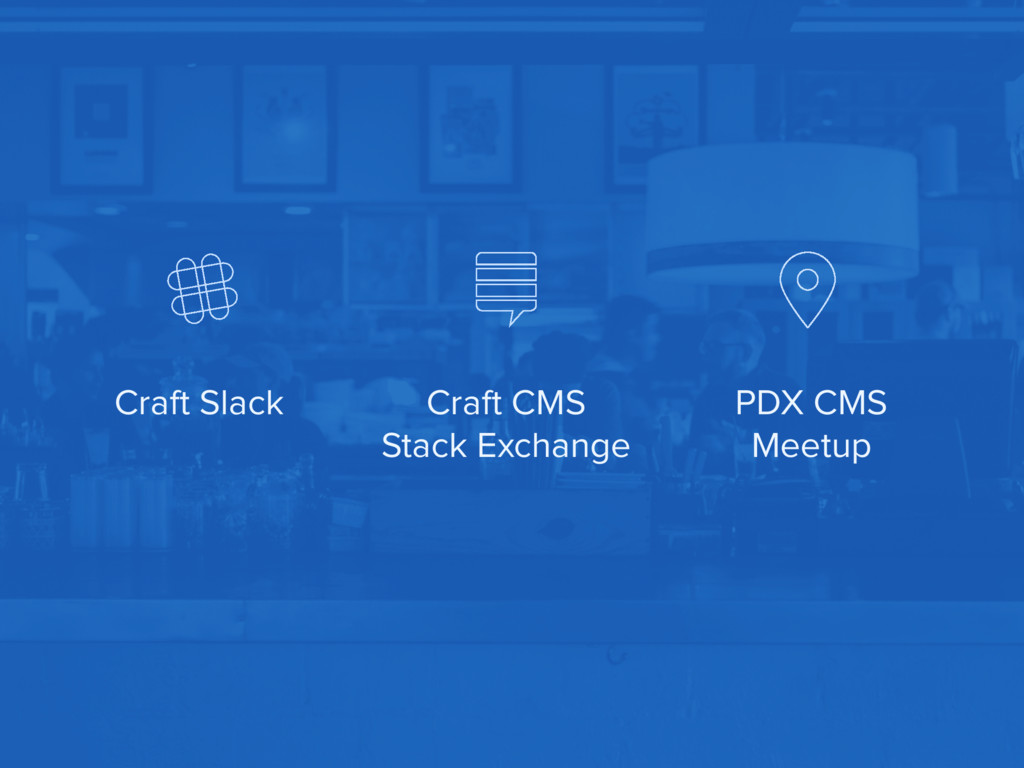 Craft Slack PDX CMS Meetup Craft CMS Stack Exch...