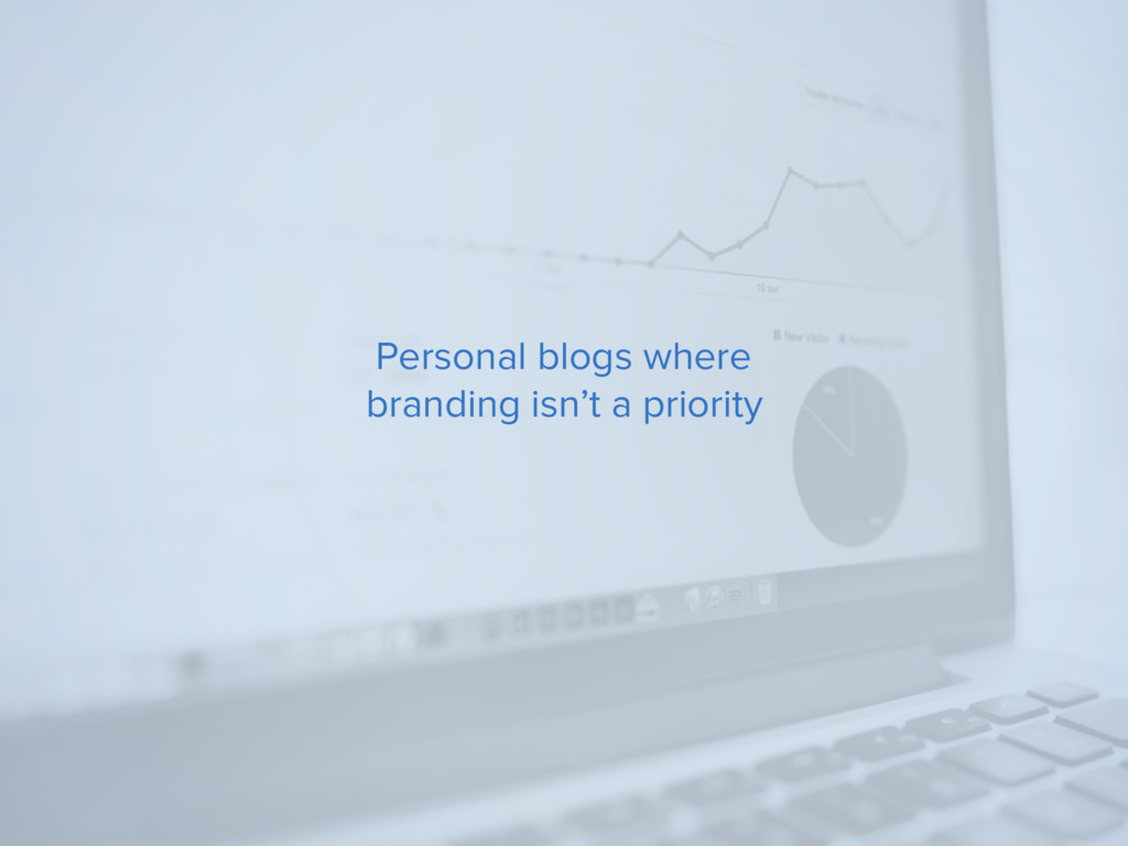 Personal blogs where branding isn't a priority
