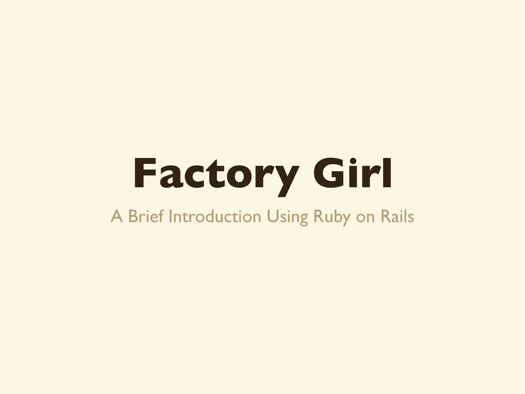 Factory Girl A Brief Introduction Using Ruby on...