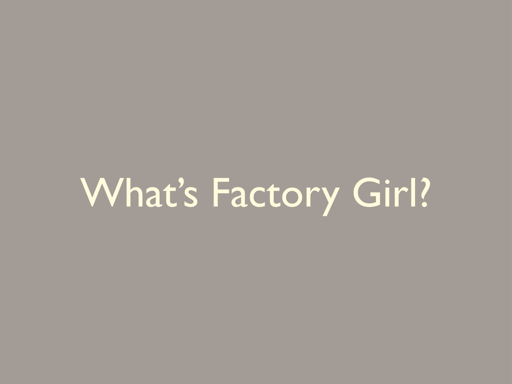 What's Factory Girl?