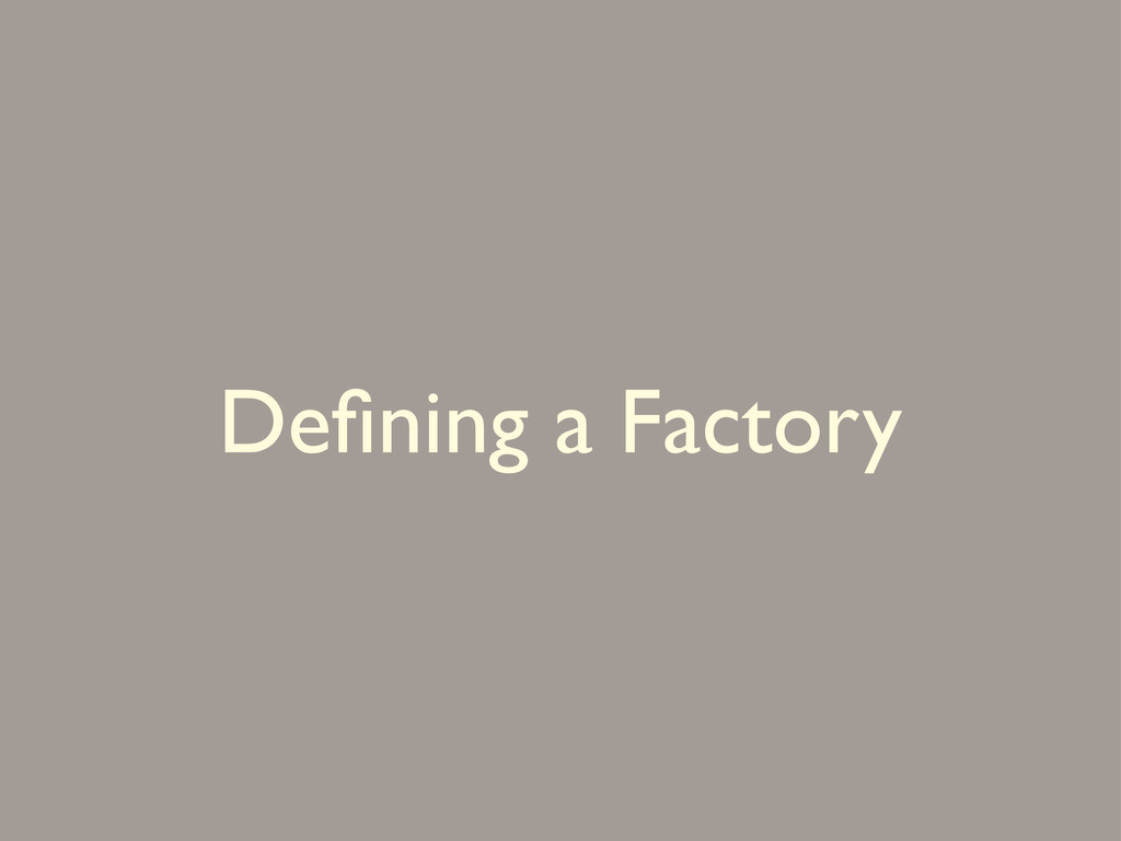 Defining a Factory