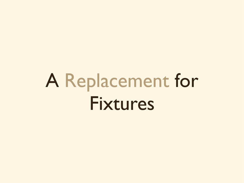 A Replacement for Fixtures