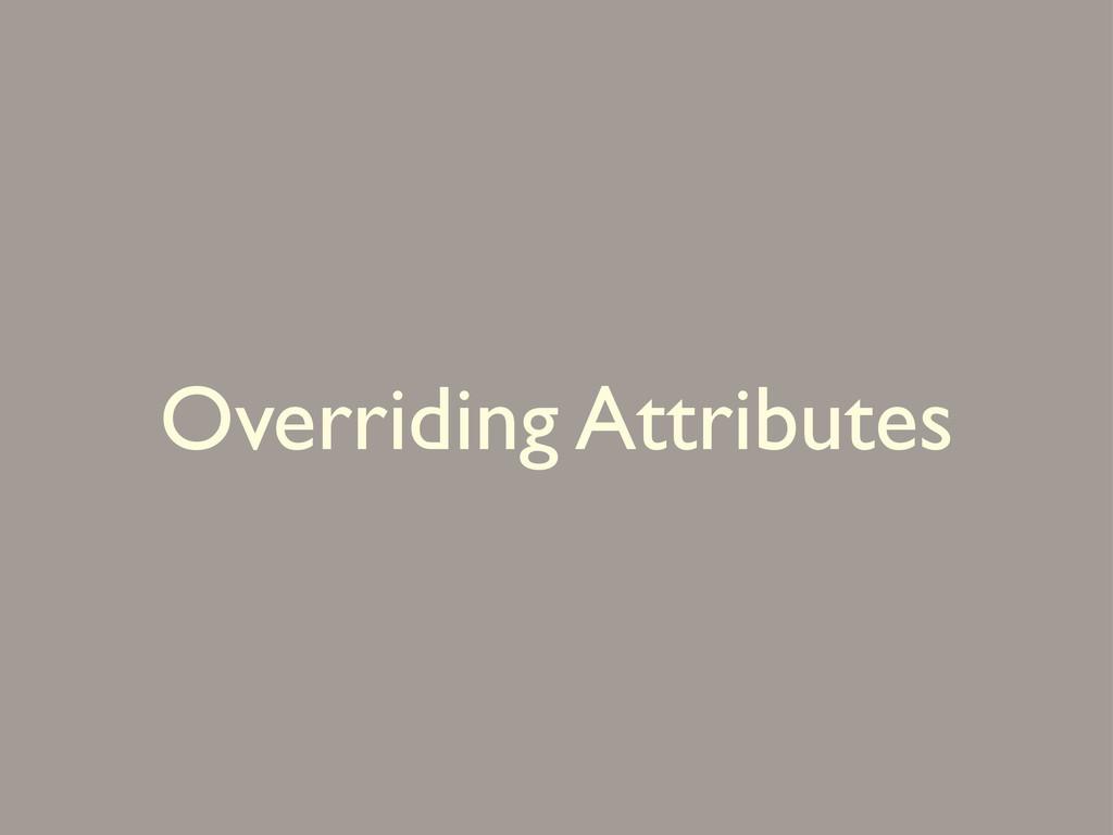 Overriding Attributes