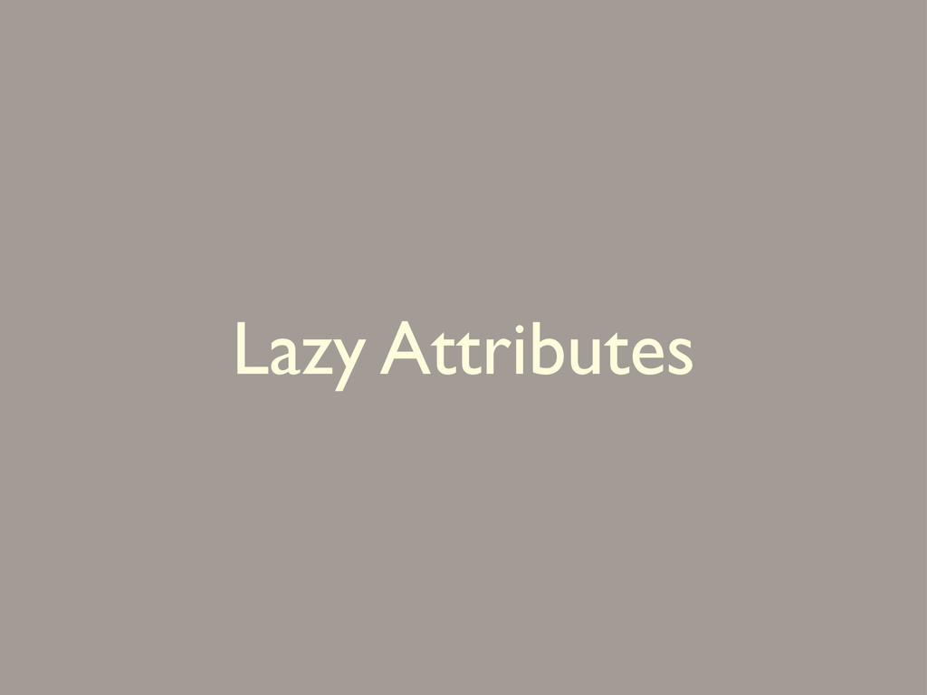 Lazy Attributes