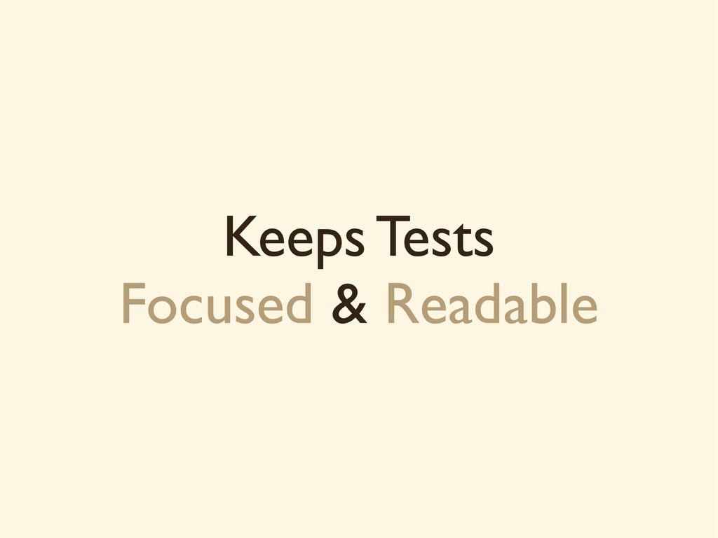 Keeps Tests Focused & Readable