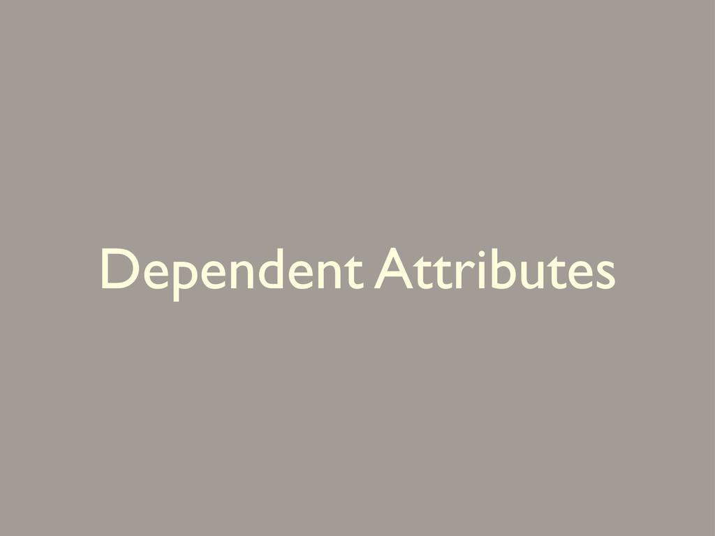 Dependent Attributes