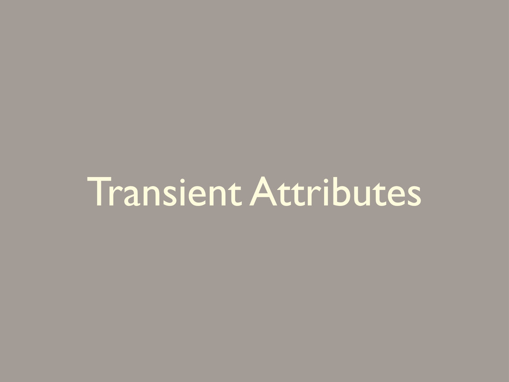 Transient Attributes